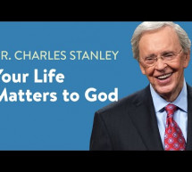 Dr. Charles Stanley: Your Life Matters to God