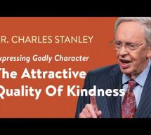 Charles Stanley: Phẩm Chất Thu Hút Của Sự Nhân Từ