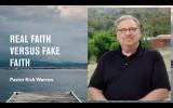 Rick Warren: Real Faith Versus Fake Faith