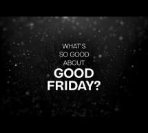 Tìm Hiểu: What's So Good About Good Friday?