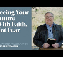 Rick Warren: Seeing Your Future With Faith, Not Fear