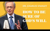Charles Stanley: Làm Thế Nào Để Biết Ý Chúa  – How to Be Sure of God's Will