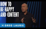 Greg Laurie: Làm Thế Nào Có Thể Thỏa Lòng Và Vui Vẻ