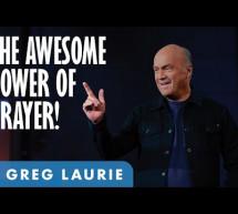 Greg Laurie: Quyền Năng Của Sự Cầu Nguyện