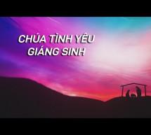 Chương Trình Thánh Nhạc: Chúa Tình Yêu Giáng Sinh – Phần 2
