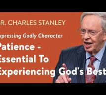 Charles Stanley: Nhẫn Nại – – Yếu Tố Cần Thiết Để Kinh Nghiệm Điều Tốt Nhất Của Chúa