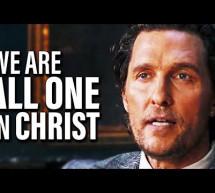Matthew McConaughey: Tất Cả Chúng Ta Là Một Trong Đức Chúa Jesus Christ – We Are All One In Jesus Christ